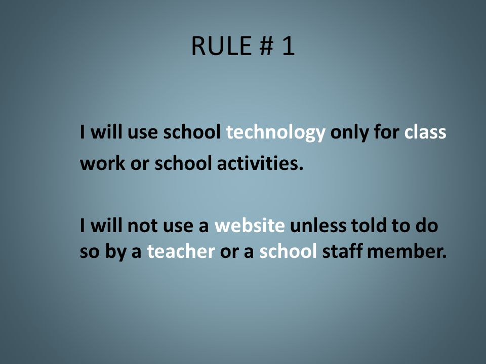 RULE # 1 I will use school technology only for class work or school activities.