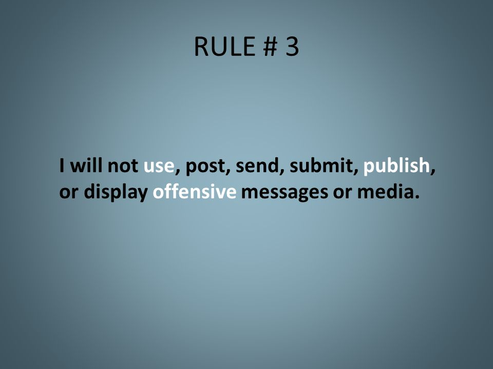 RULE # 3 I will not use, post, send, submit, publish, or display offensive messages or media.