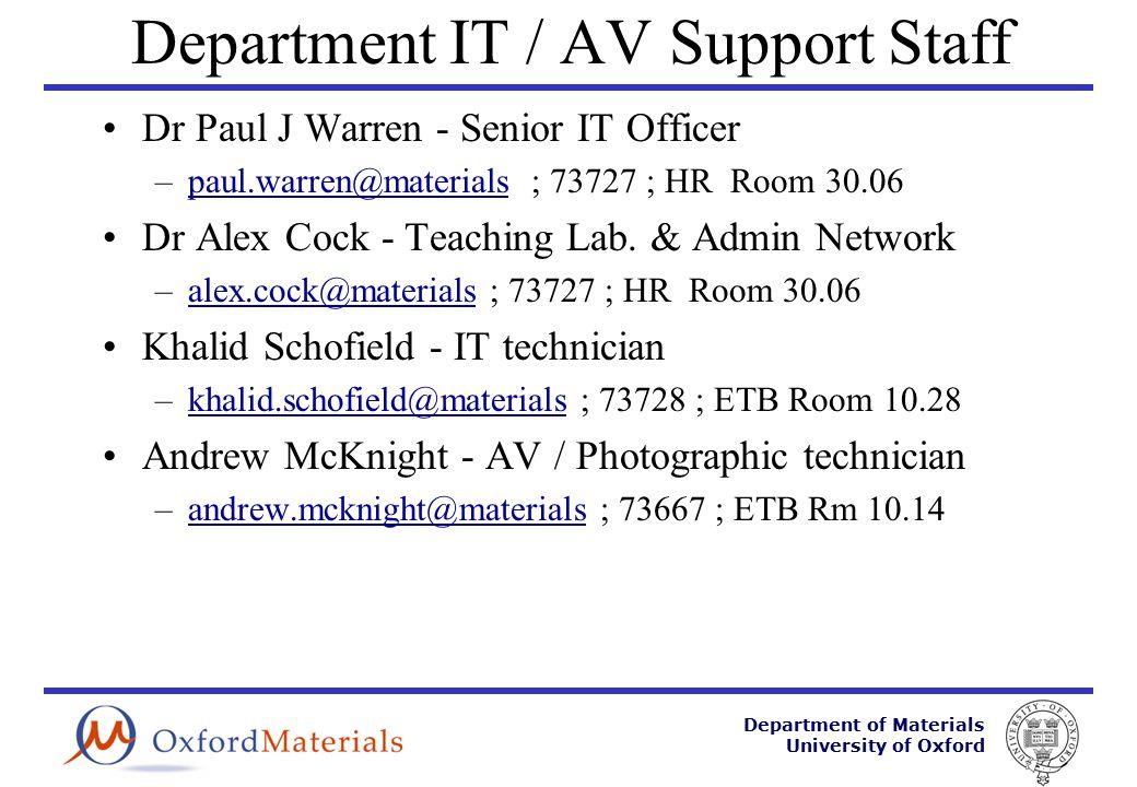 Department of Materials University of Oxford Department IT / AV Support Staff Dr Paul J Warren - Senior IT Officer –paul.warren@materials ; 73727 ; HR Room 30.06paul.warren@materials Dr Alex Cock - Teaching Lab.