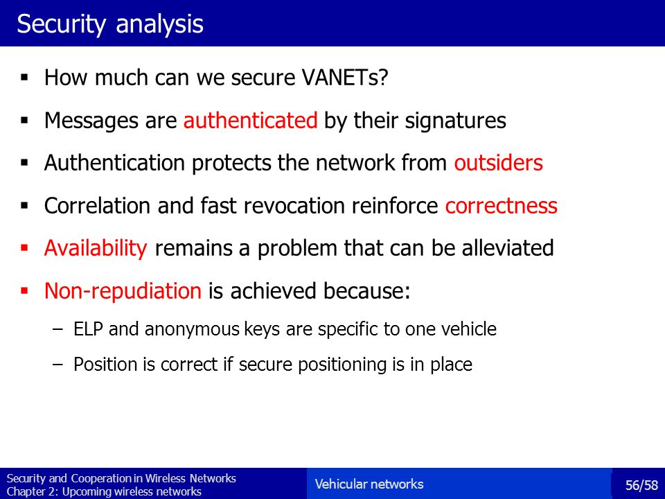 Security and Cooperation in Wireless Networks Chapter 2: Upcoming wireless networks 56/58 Security analysis  How much can we secure VANETs.