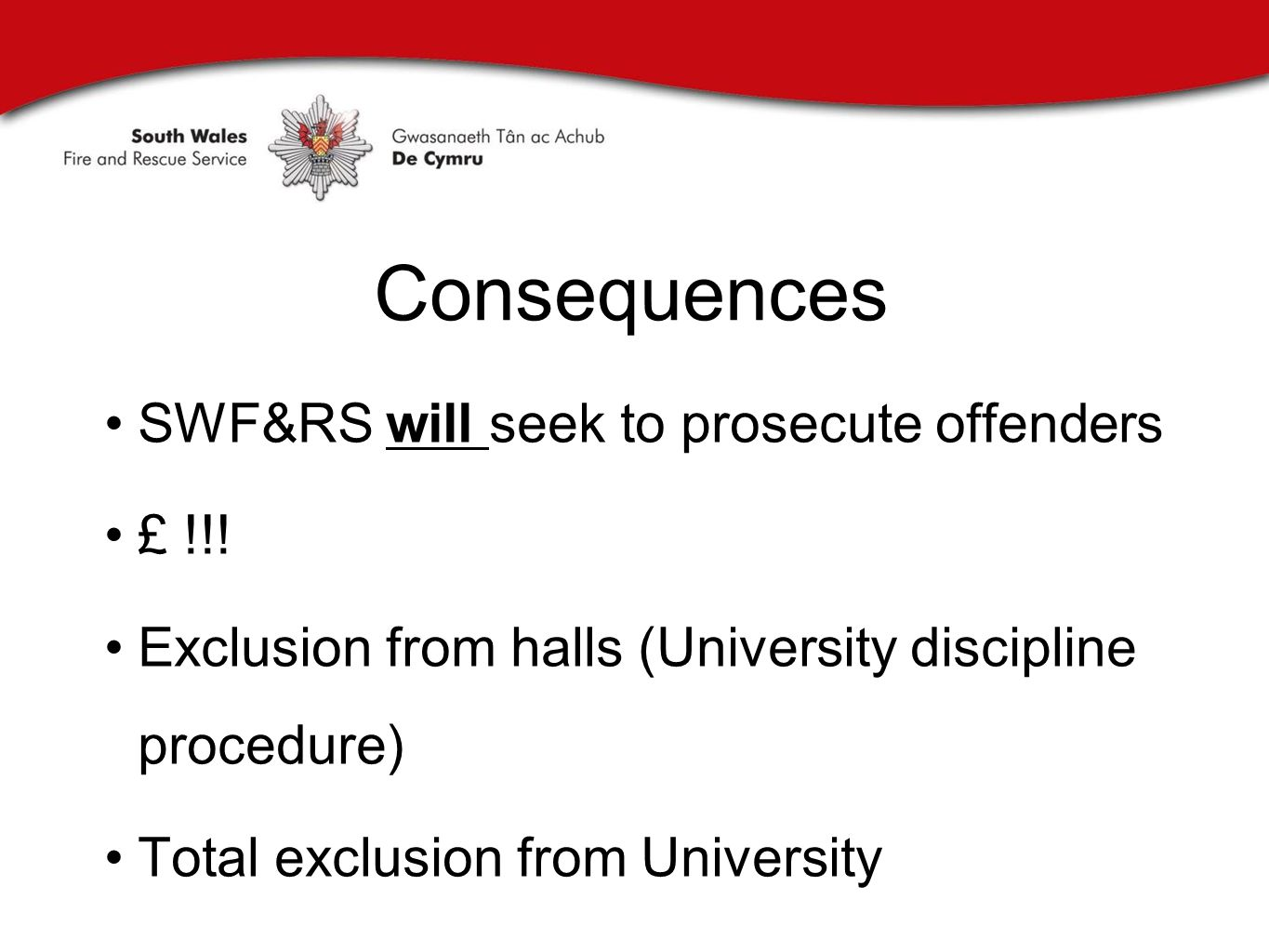 Consequences SWF&RS will seek to prosecute offenders £ !!.