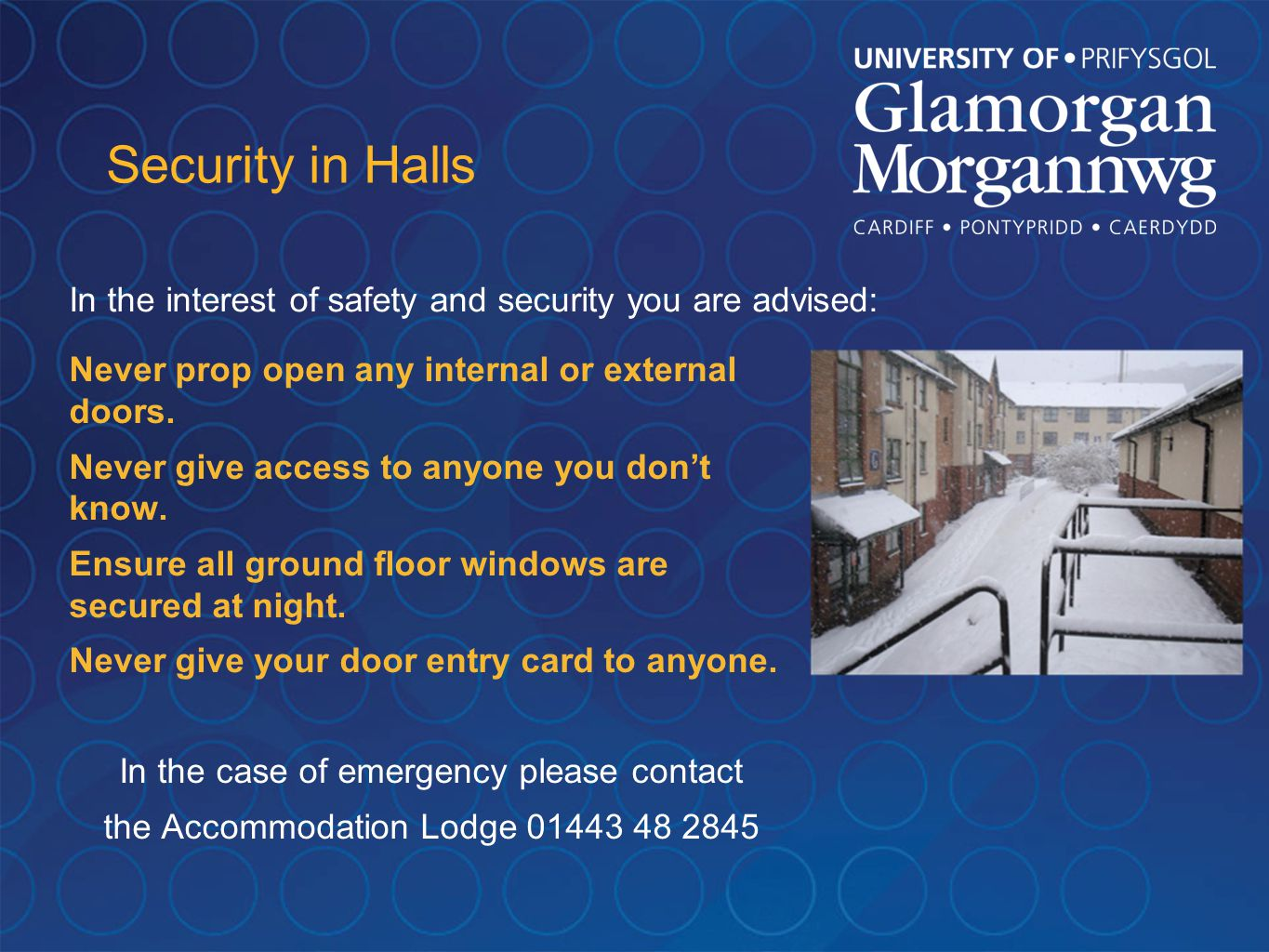 Security in Halls Never prop open any internal or external doors.