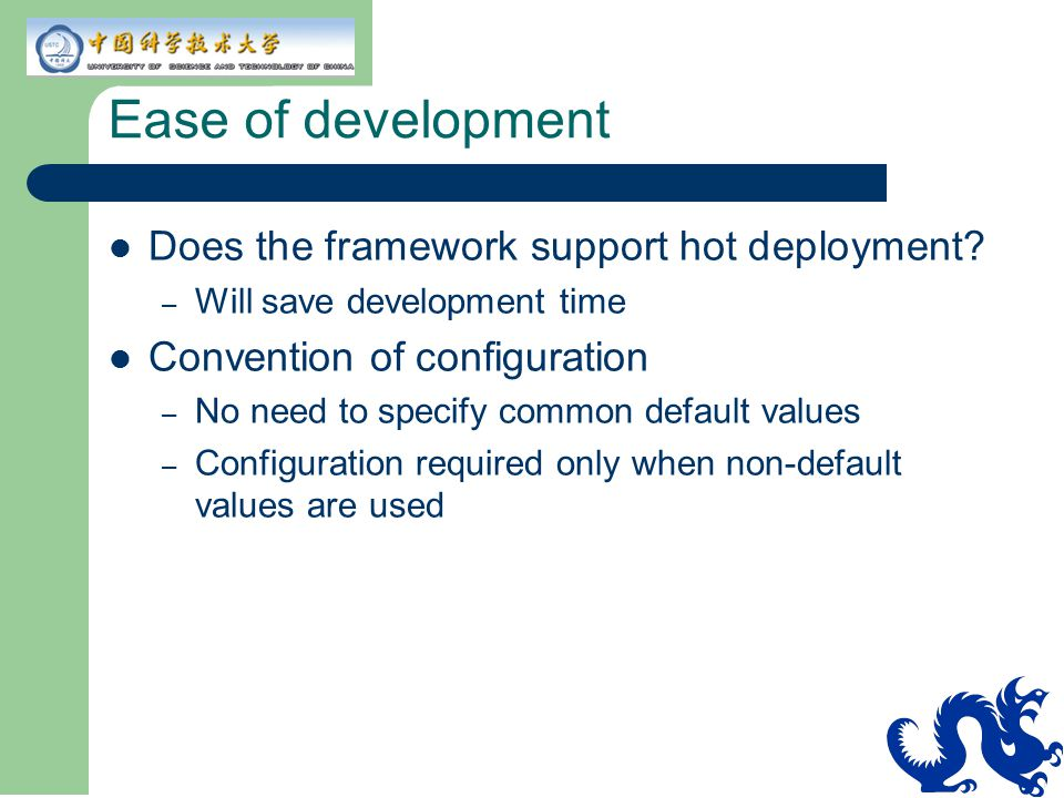 Ease of development Does the framework support hot deployment? – Will save development time Convention of configuration – No need to specify common de