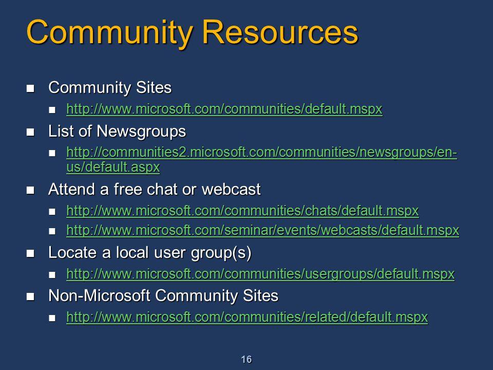 16 Community Resources Community Sites Community Sites http://www.microsoft.com/communities/default.mspx http://www.microsoft.com/communities/default.