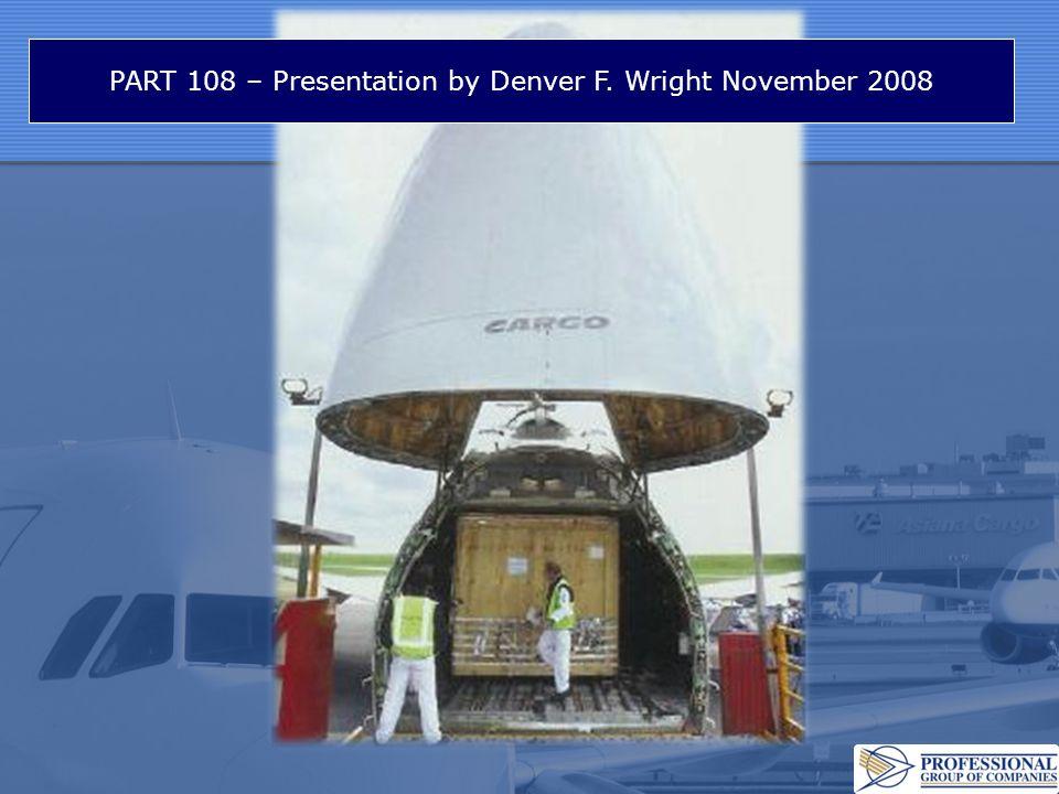 PART 108 – Presentation by Denver F. Wright November 2008
