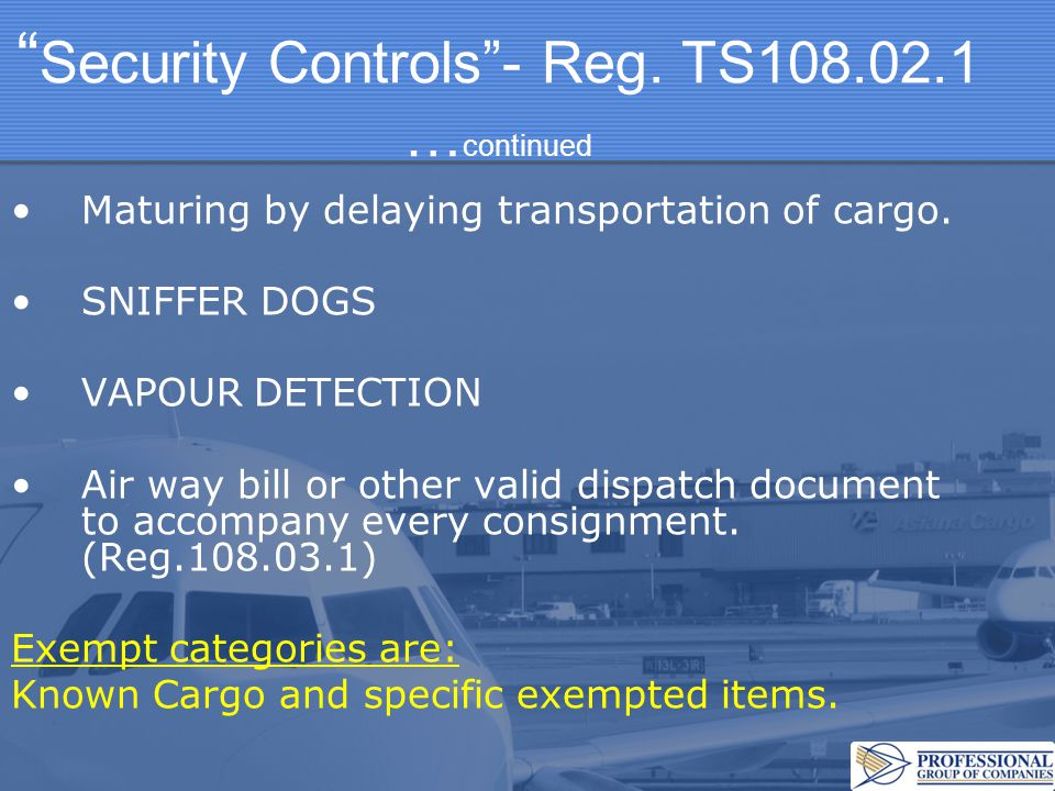 Security Controls - Reg. TS108.02.1 … continued Maturing by delaying transportation of cargo.