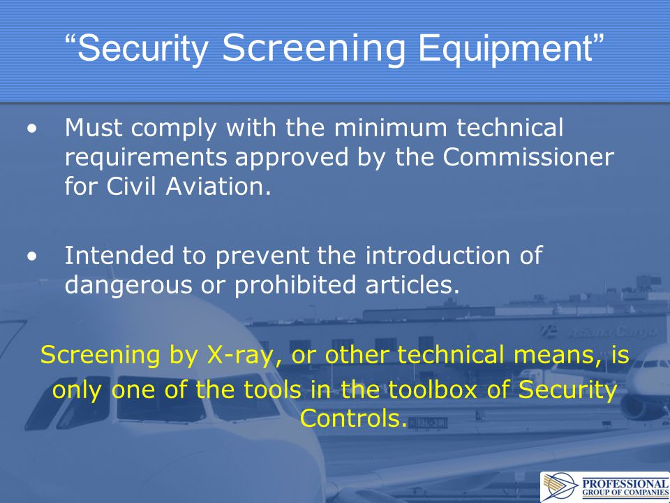 """""""Security Screening Equipment"""" Must comply with the minimum technical requirements approved by the Commissioner for Civil Aviation. Intended to preven"""