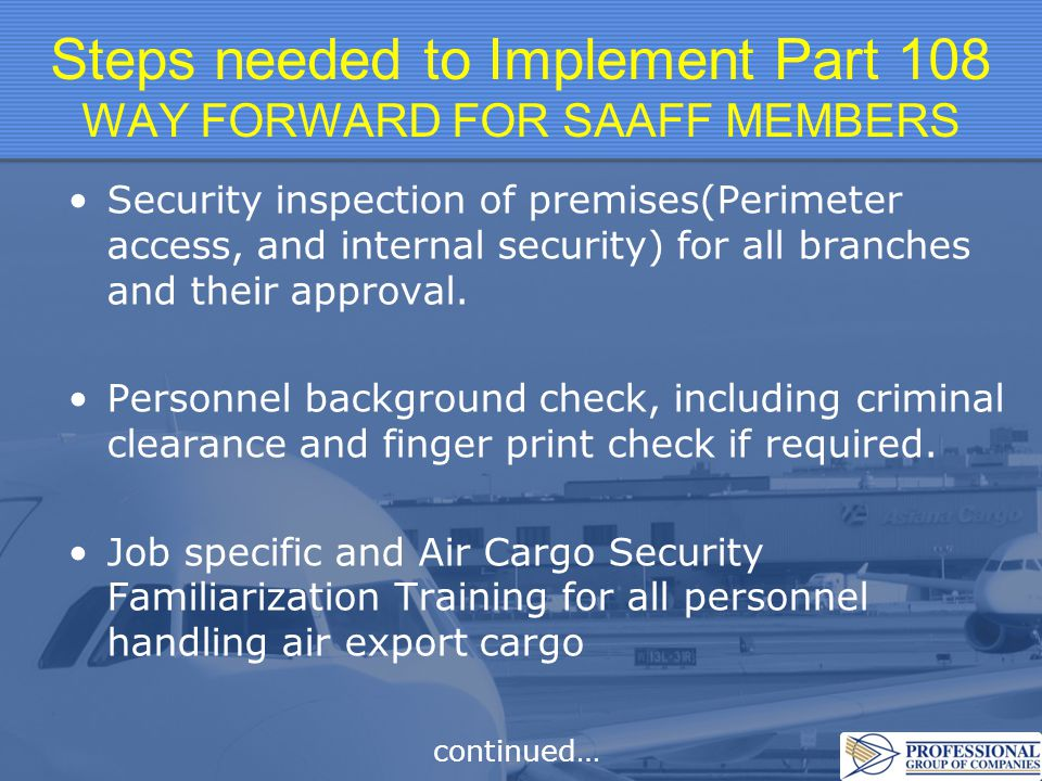 Steps needed to Implement Part 108 WAY FORWARD FOR SAAFF MEMBERS Security inspection of premises(Perimeter access, and internal security) for all branches and their approval.