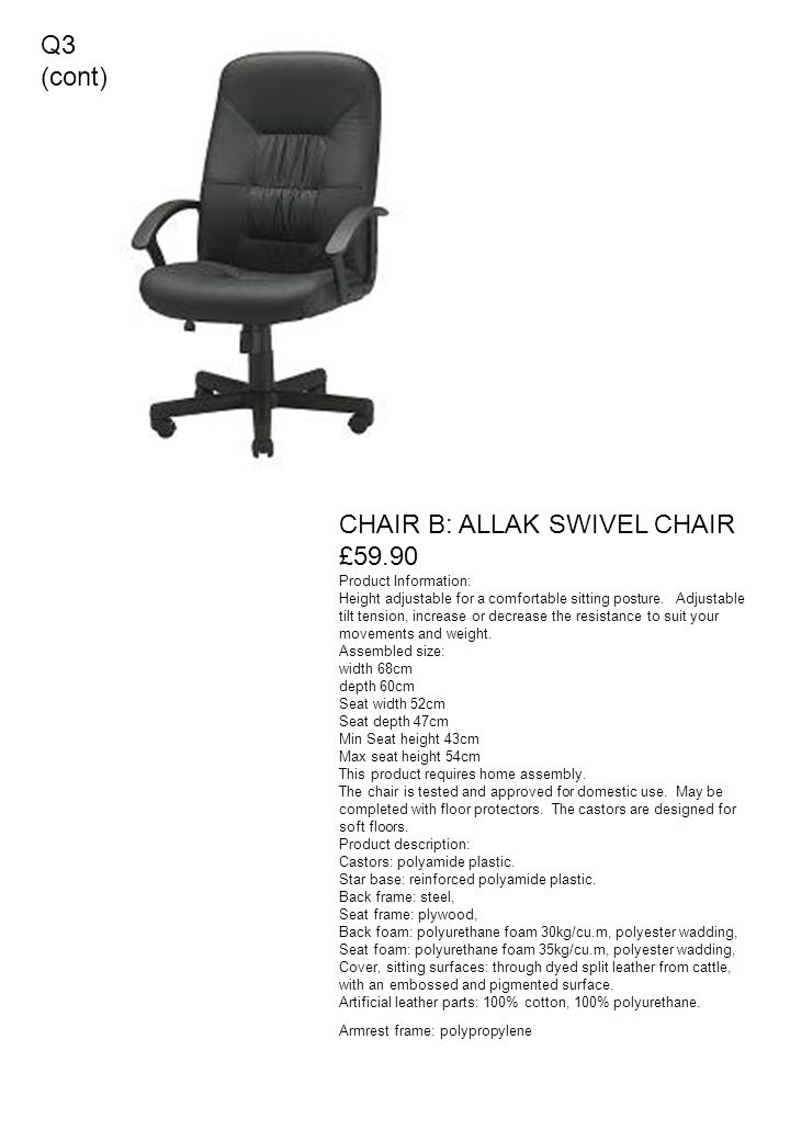 CHAIR B: ALLAK SWIVEL CHAIR £59.90 Product Information: Height adjustable for a comfortable sitting posture.