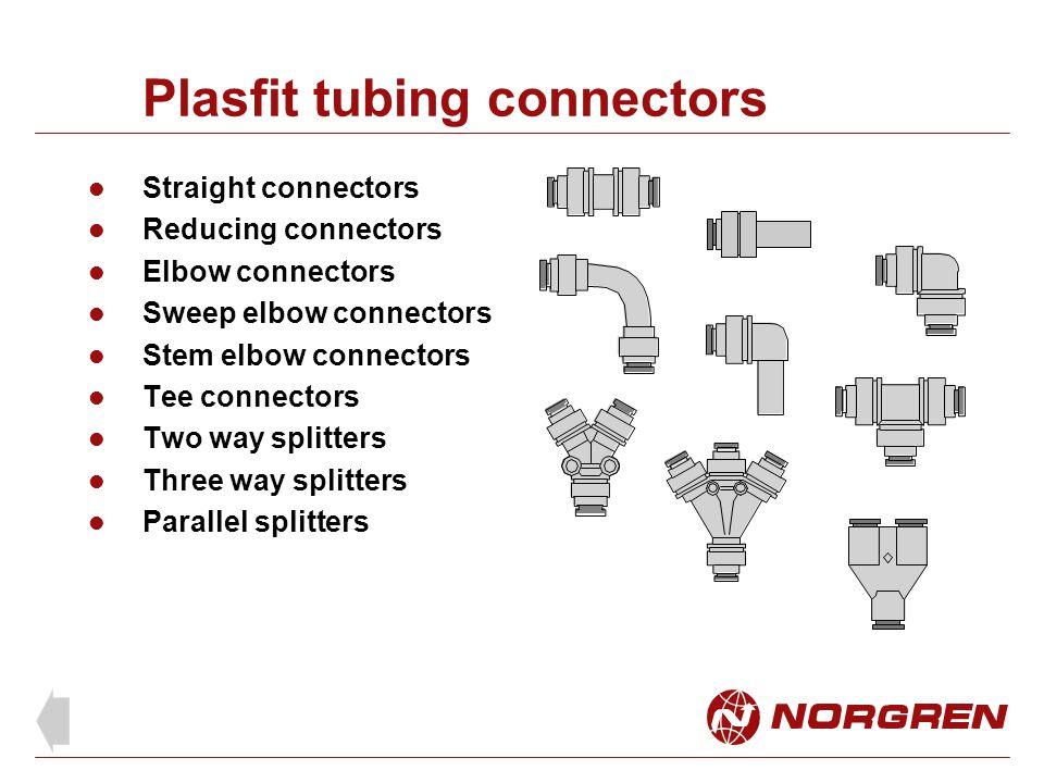 Plasfit tubing connectors Straight connectors Reducing connectors Elbow connectors Sweep elbow connectors Stem elbow connectors Tee connectors Two way