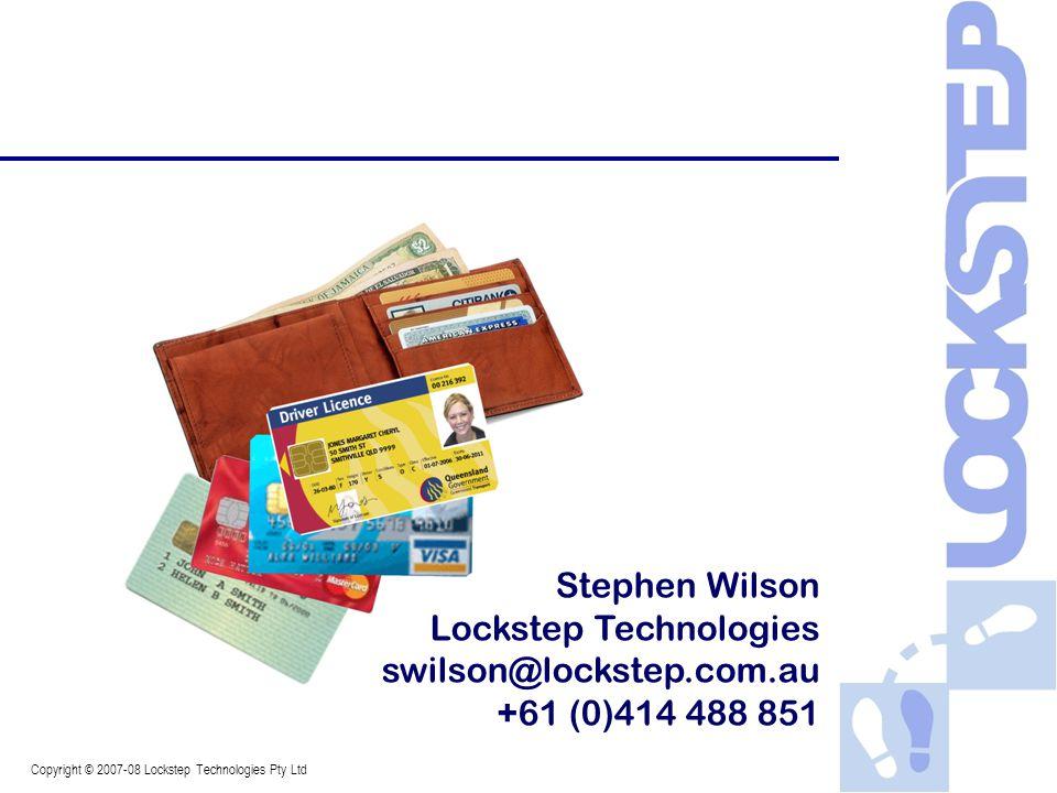 Copyright © 2007-08 Lockstep Technologies Pty Ltd Stephen Wilson Lockstep Technologies swilson@lockstep.com.au +61 (0)414 488 851