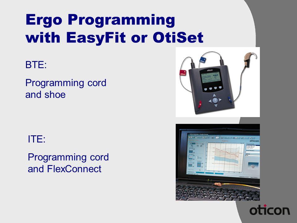 Ergo Programming with EasyFit or OtiSet BTE: Programming cord and shoe ITE: Programming cord and FlexConnect