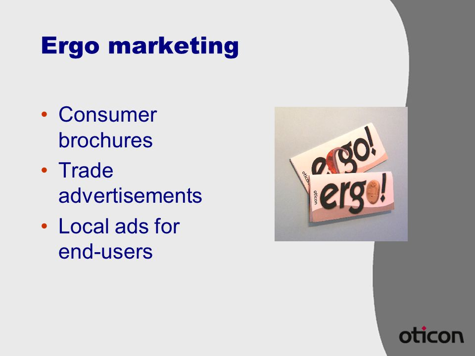 Ergo marketing Consumer brochures Trade advertisements Local ads for end-users