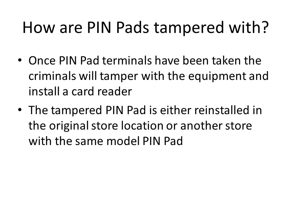 How are PIN Pads tampered with.