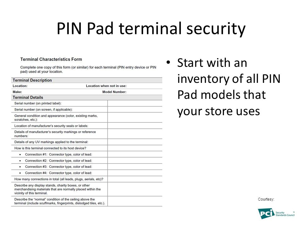 PIN Pad terminal security Start with an inventory of all PIN Pad models that your store uses Courtesy: