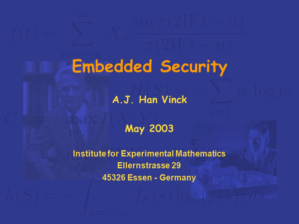 University Duisburg-Essendigital communications group Han Vinck February 2003 content Introduction –Embedded system –Embedded cryptography Some problems in crypto –or: how to use/implement mathematics .