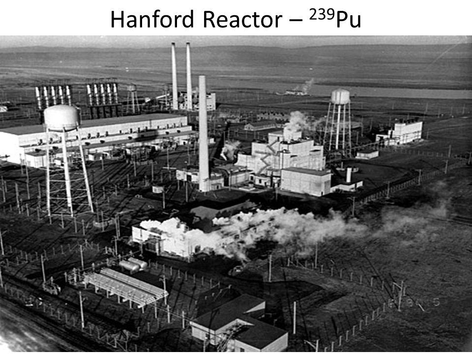 Hanford Reactor – 239 Pu