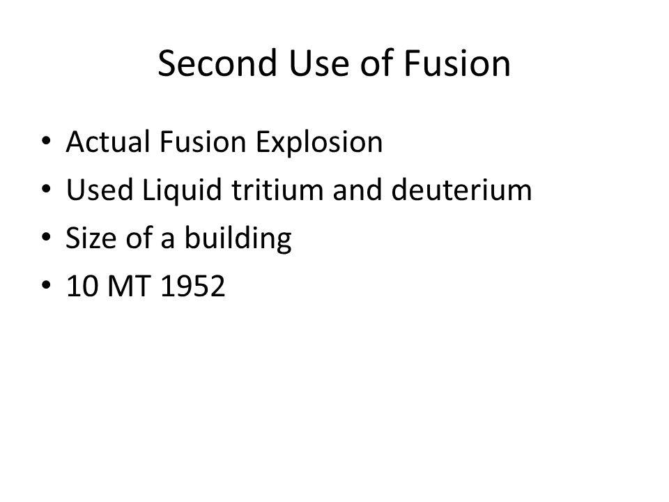 Second Use of Fusion Actual Fusion Explosion Used Liquid tritium and deuterium Size of a building 10 MT 1952