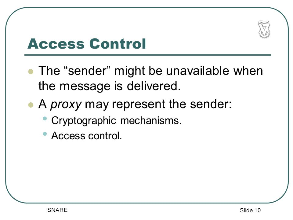 Slide 10 SNARE Access Control The sender might be unavailable when the message is delivered.