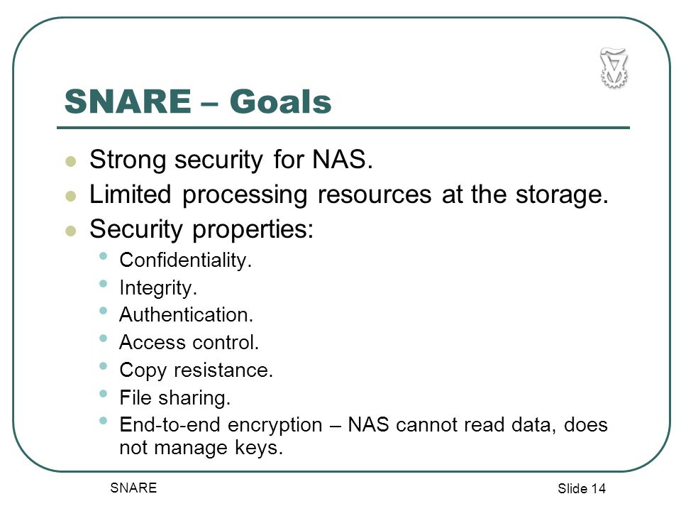 Slide 14 SNARE SNARE – Goals Strong security for NAS.