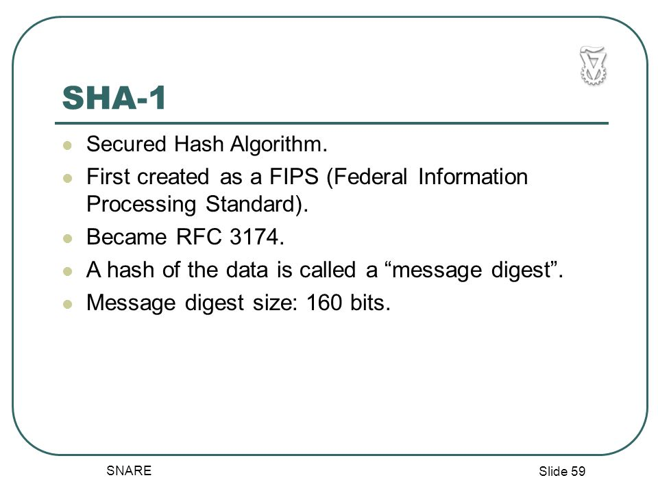 Slide 59 SNARE SHA-1 Secured Hash Algorithm.