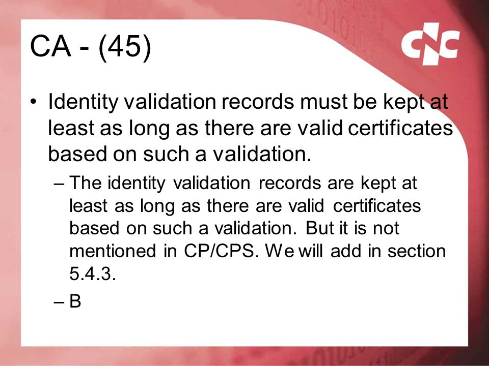 CA - (45) Identity validation records must be kept at least as long as there are valid certificates based on such a validation.