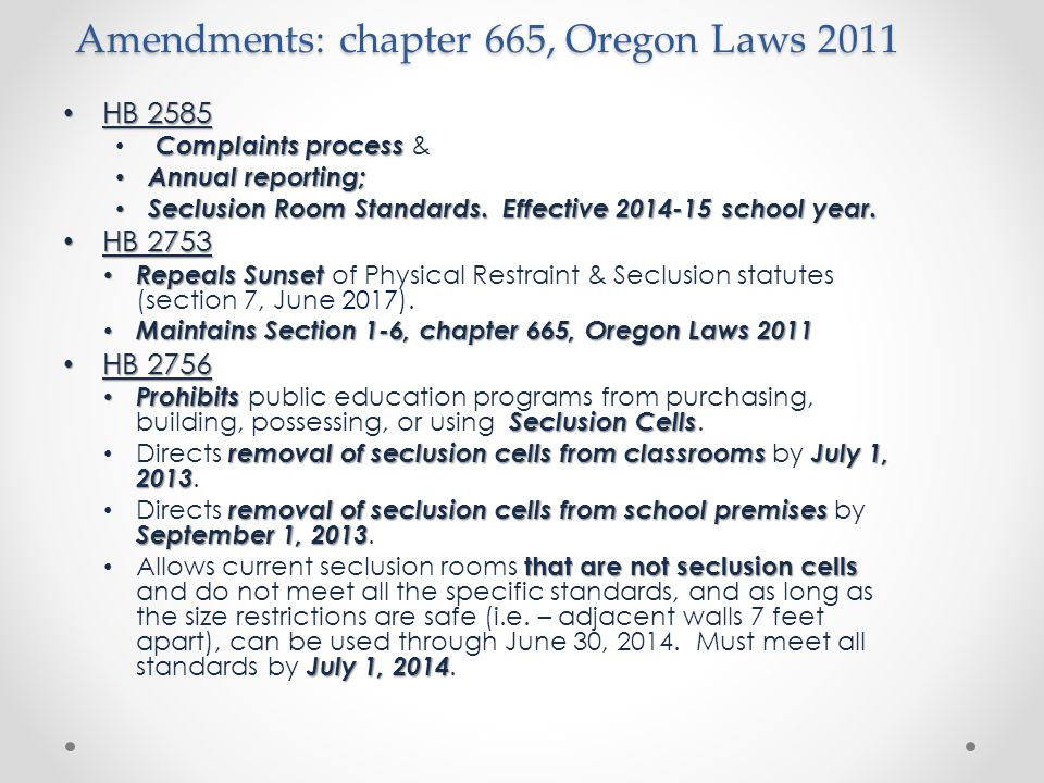 Amendments: chapter 665, Oregon Laws 2011 HB 2585 HB 2585 Complaints process Complaints process & Annual reporting; Annual reporting; Seclusion Room Standards.