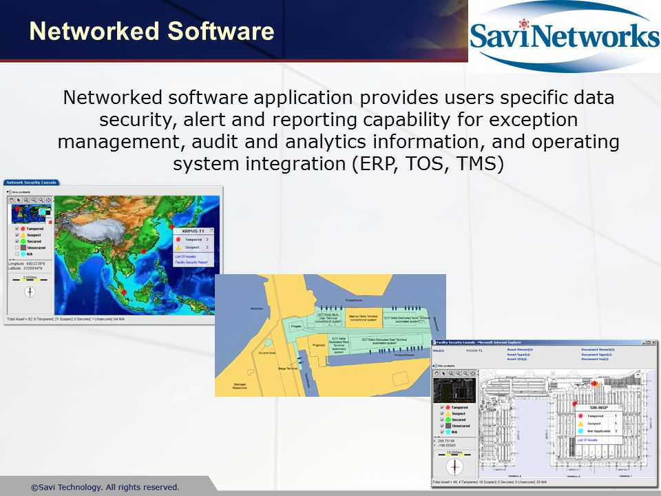 Networked Software Networked software application provides users specific data security, alert and reporting capability for exception management, audit and analytics information, and operating system integration (ERP, TOS, TMS)