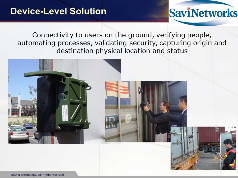 Device-Level Solution Connectivity to users on the ground, verifying people, automating processes, validating security, capturing origin and destination physical location and status