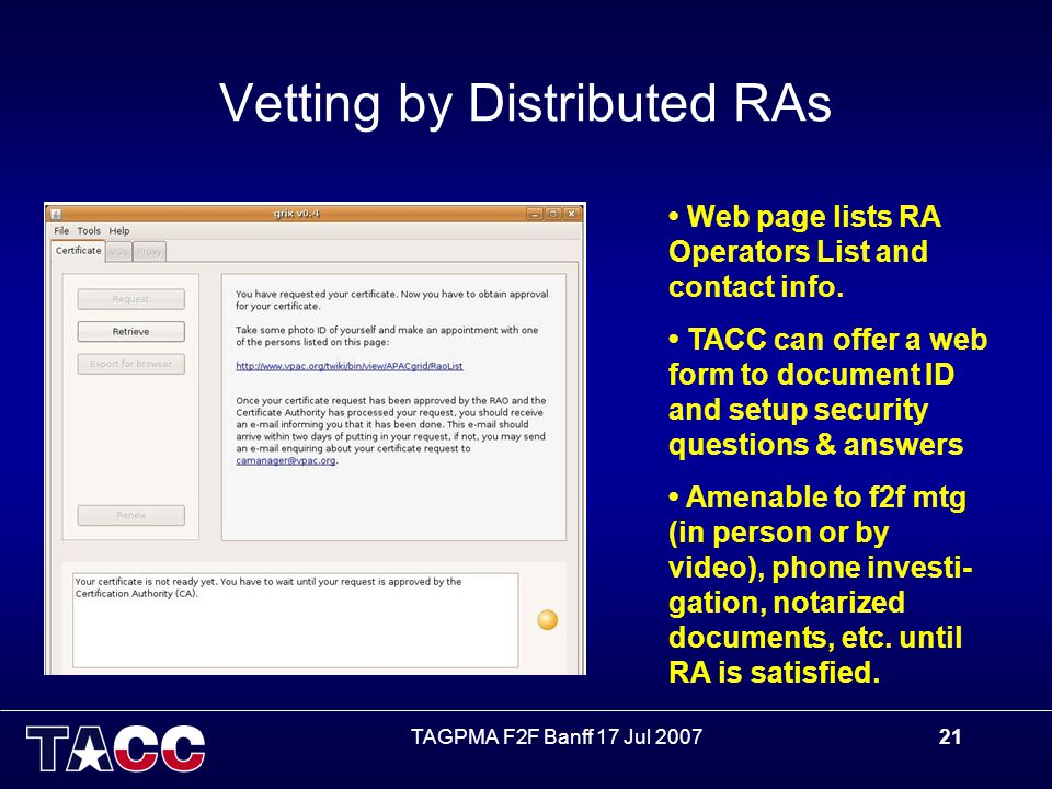 TAGPMA F2F Banff 17 Jul 200721 Vetting by Distributed RAs Web page lists RA Operators List and contact info.