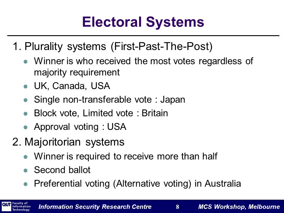 Information Security Research Centre 8 MCS Workshop, Melbourne Electoral Systems 1.