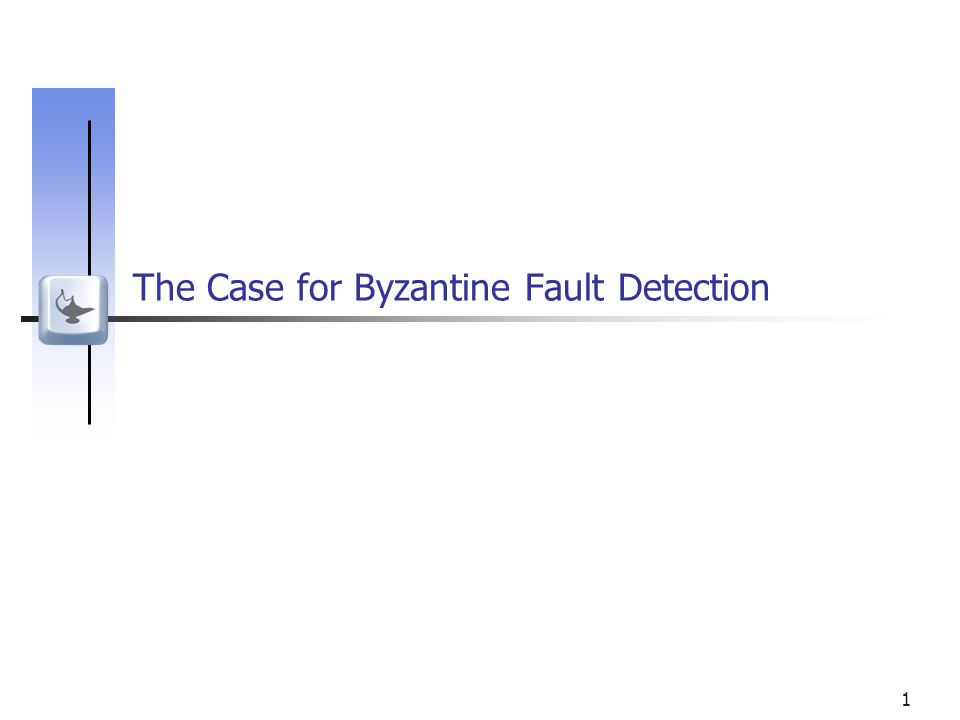 1 The Case for Byzantine Fault Detection