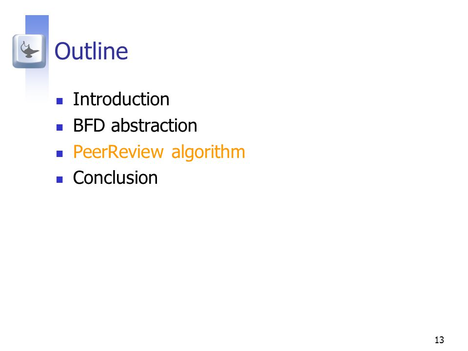 13 Outline Introduction BFD abstraction PeerReview algorithm Conclusion