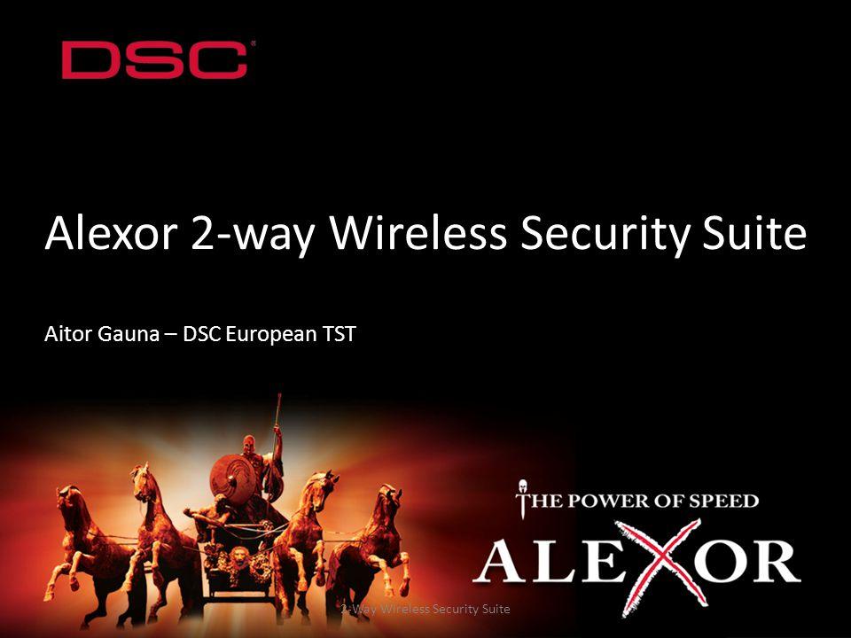 2-Way Wireless Security Suite Alexor 2-way Wireless Security Suite Aitor Gauna – DSC European TST