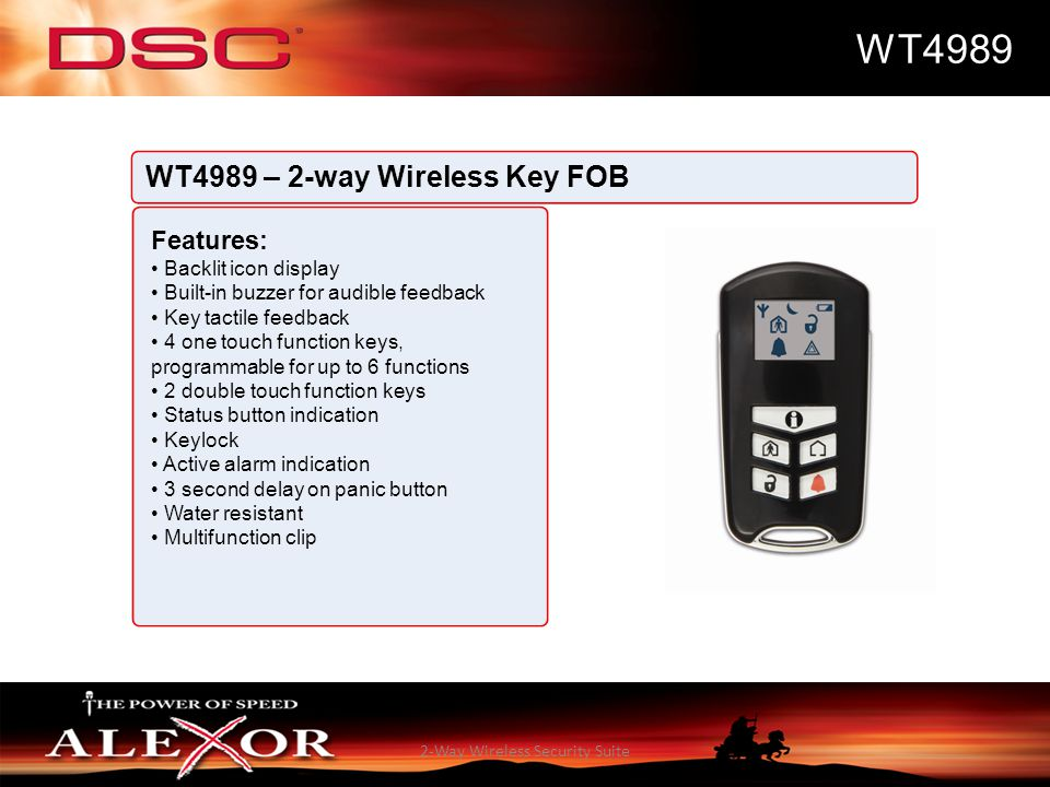2-Way Wireless Security Suite WT4989 WT4989 – 2-way Wireless Key FOB Features: Backlit icon display Built-in buzzer for audible feedback Key tactile f
