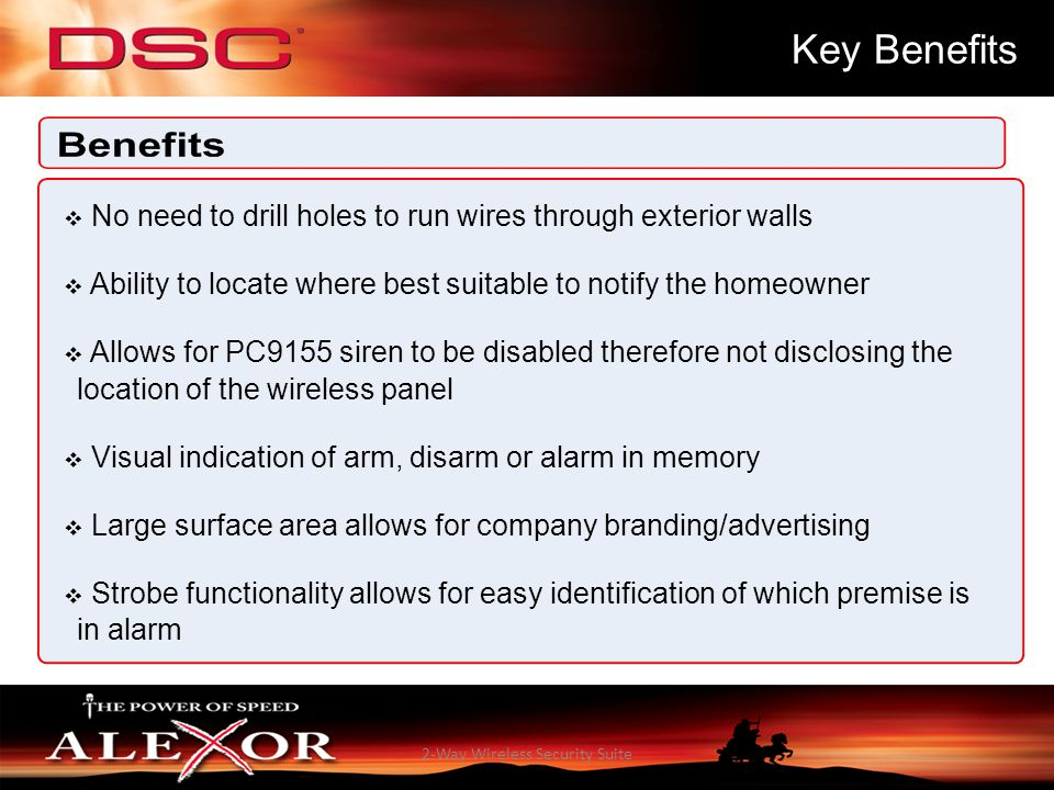 2-Way Wireless Security Suite Key Benefits  No need to drill holes to run wires through exterior walls  Ability to locate where best suitable to not