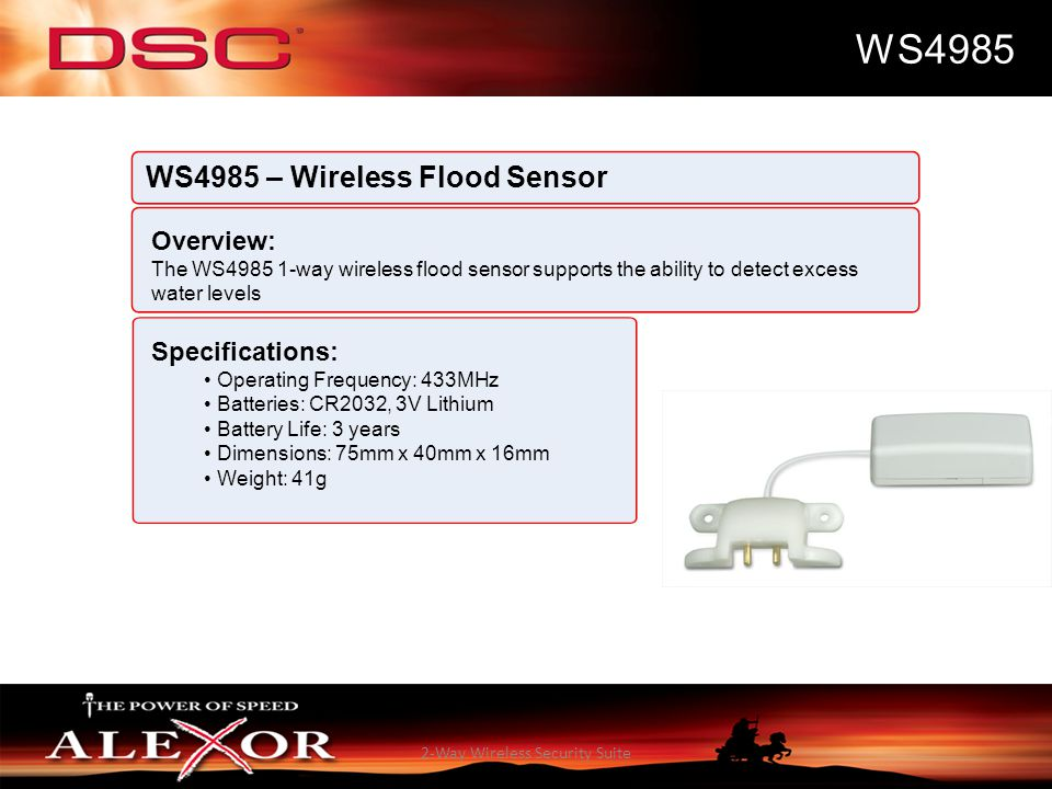 2-Way Wireless Security Suite WS4985 WS4985 – Wireless Flood Sensor Overview: The WS4985 1-way wireless flood sensor supports the ability to detect ex