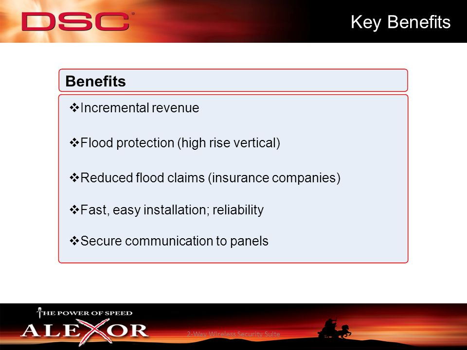 2-Way Wireless Security Suite Key Benefits  Incremental revenue  Flood protection (high rise vertical)  Reduced flood claims (insurance companies)