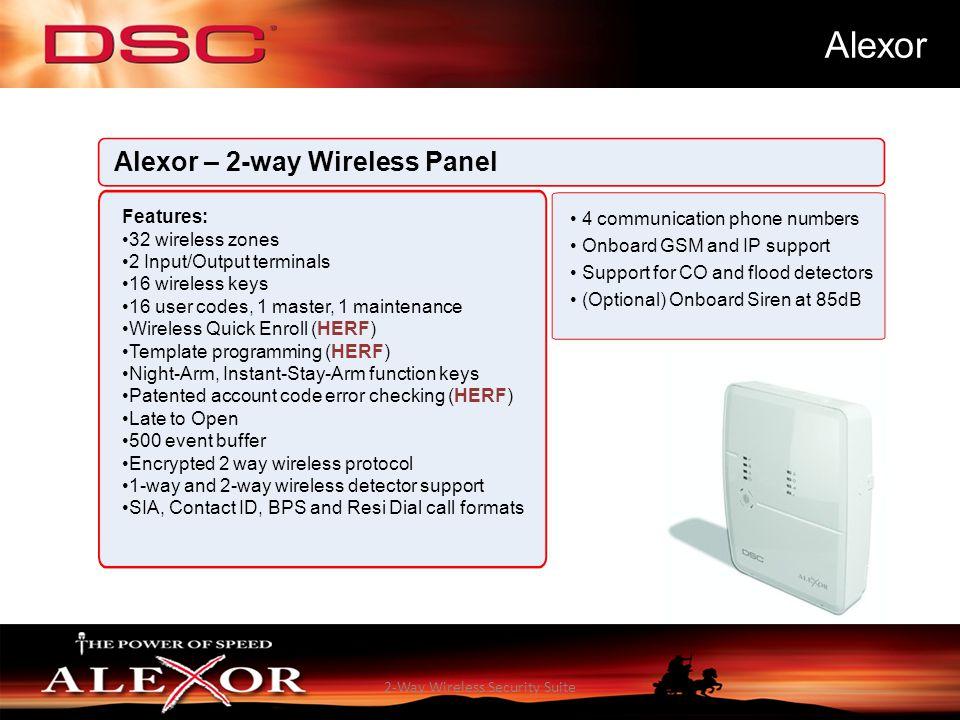 2-Way Wireless Security Suite Alexor Alexor – 2-way Wireless Panel Features: 32 wireless zones 2 Input/Output terminals 16 wireless keys 16 user codes