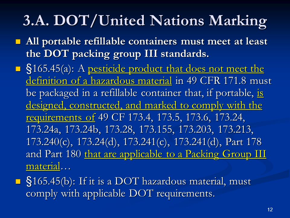 12 3.A. DOT/United Nations Marking All portable refillable containers must meet at least the DOT packing group III standards. All portable refillable