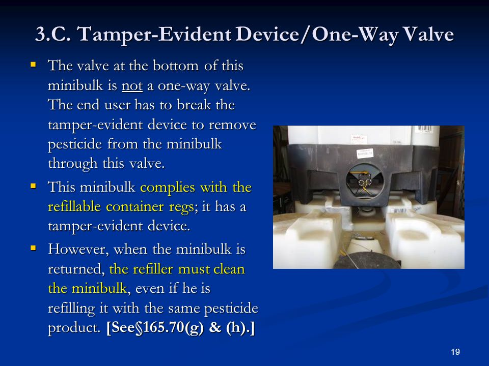 19 3.C. Tamper-Evident Device/One-Way Valve  The valve at the bottom of this minibulk is not a one-way valve. The end user has to break the tamper-ev
