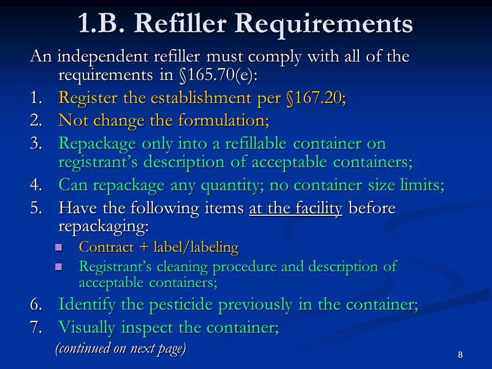 8 1.B. Refiller Requirements An independent refiller must comply with all of the requirements in §165.70(e): 1.Register the establishment per §167.20;