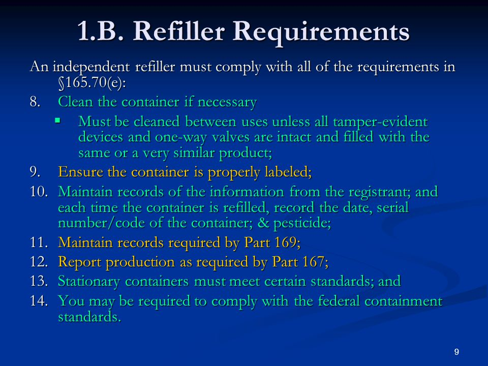 9 1.B. Refiller Requirements An independent refiller must comply with all of the requirements in §165.70(e): 8.Clean the container if necessary  Must