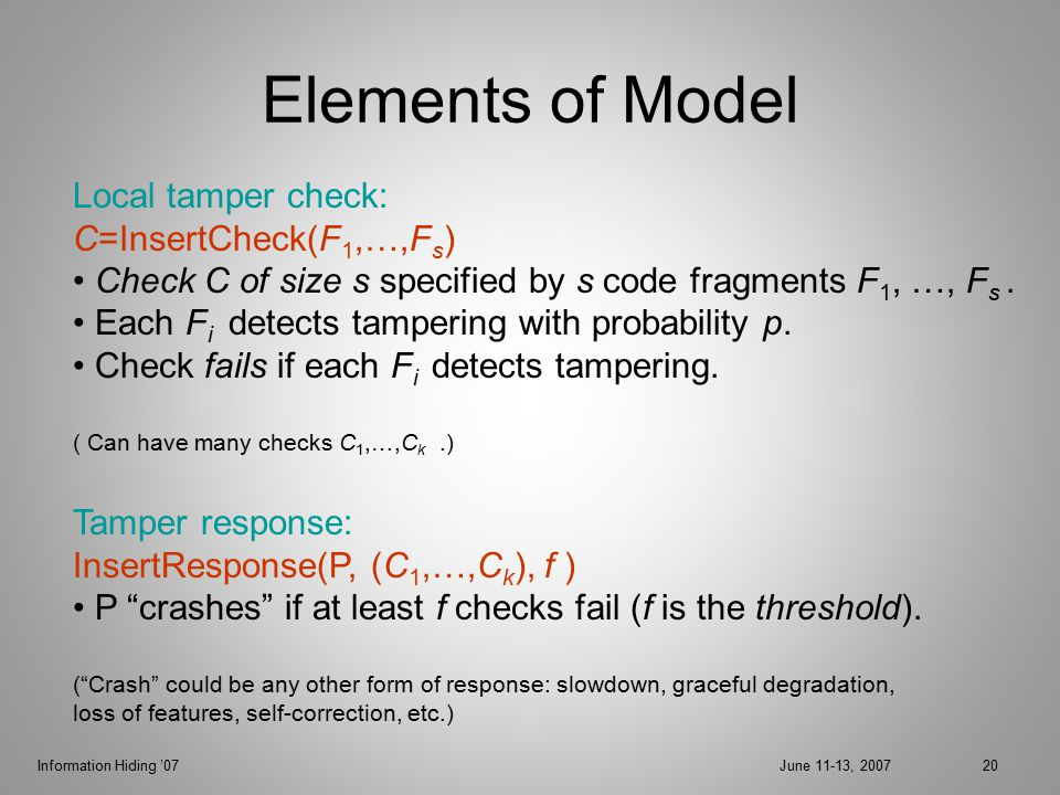 Information Hiding '07June 11-13, 200720 Elements of Model Local tamper check: C=InsertCheck(F 1,…,F s ) Check C of size s specified by s code fragments F 1, …, F s.