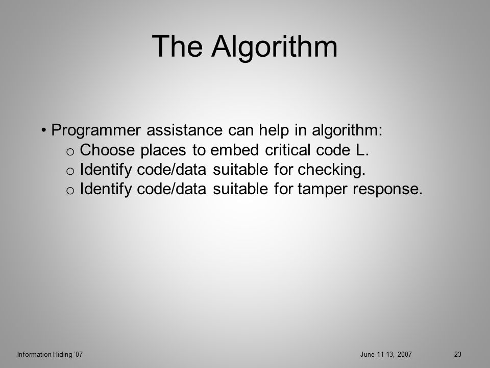 Information Hiding '07June 11-13, 200723 The Algorithm Programmer assistance can help in algorithm: o Choose places to embed critical code L.