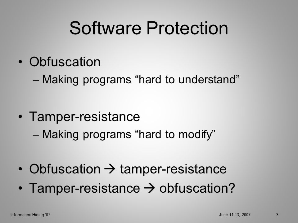Information Hiding '07June 11-13, 200744 Summary and Further Work Main goals of work o Modeling of software tamper-resistance o Algorithms for tamper-resistance with analyzable security Extensions o More realistic model: Allow some adversarial steps in walk.