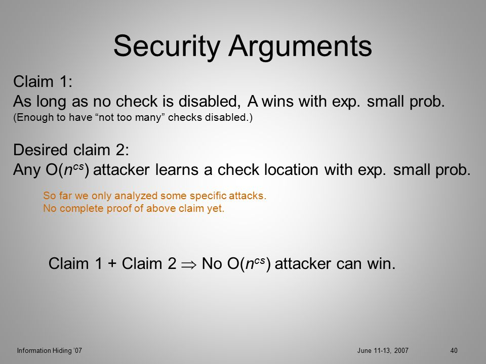 Information Hiding '07June 11-13, 200740 Security Arguments Desired claim 2: Any O(n cs ) attacker learns a check location with exp.