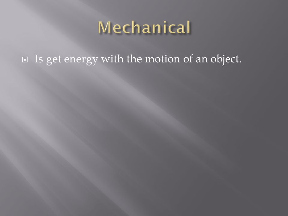  Is get energy with the motion of an object.