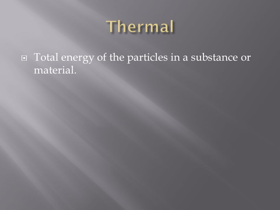  Total energy of the particles in a substance or material.