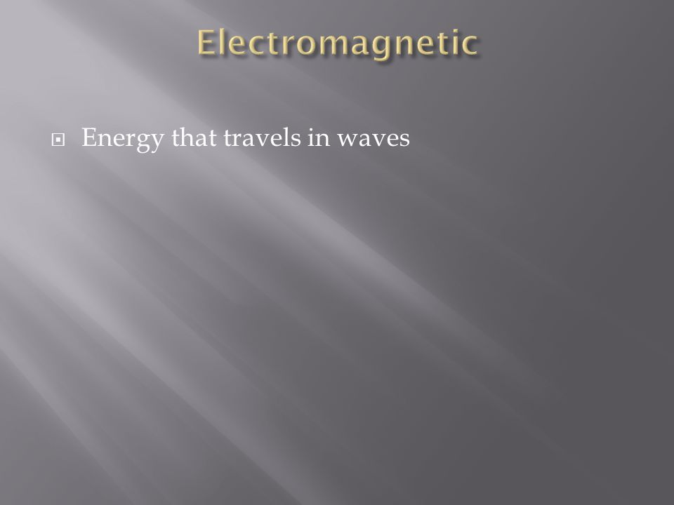  Energy that travels in waves